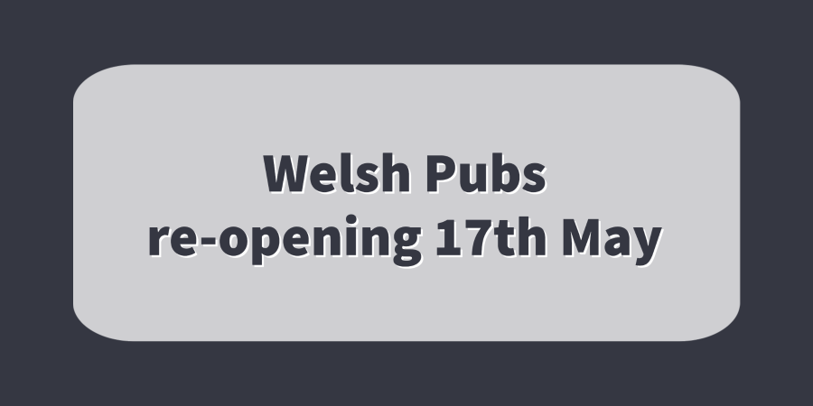 Welsh Pubs Re-opening 17th May