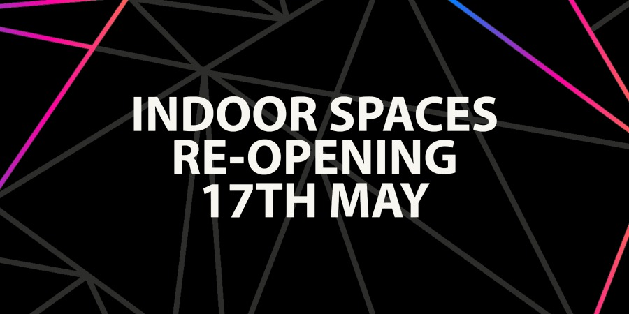 Indoor Spaces Re-Opening 17th May