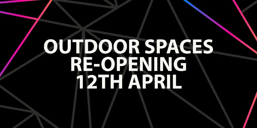 Outdoor Spaces Re-Opening 12th April