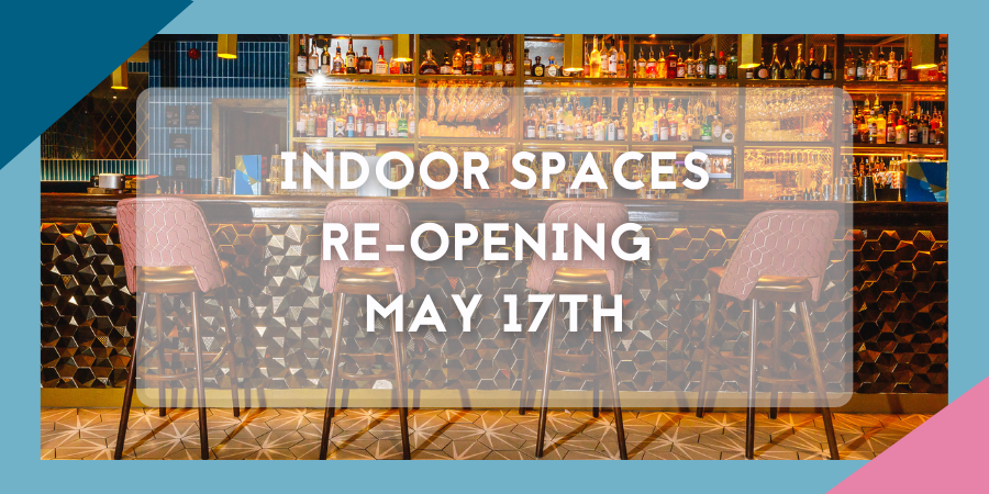Indoor Spaces Re-opening May 17th
