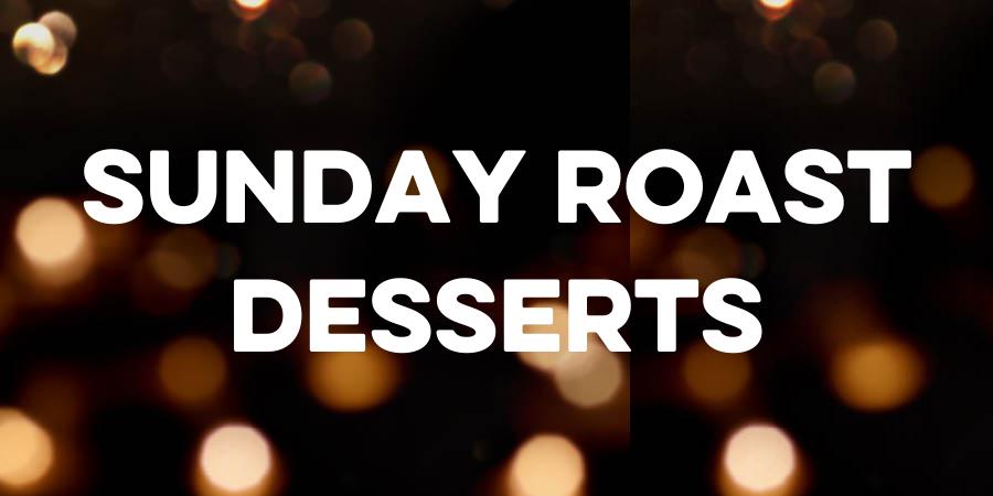 Sunday roast desserts