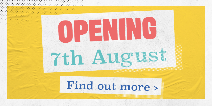 Opening Soon - 7th Aug