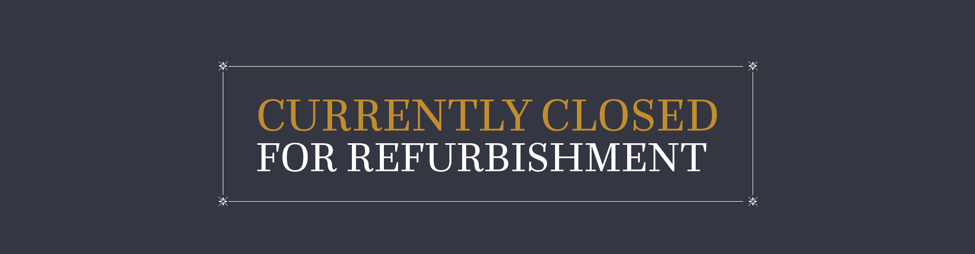 We are now closed for refurbishment.