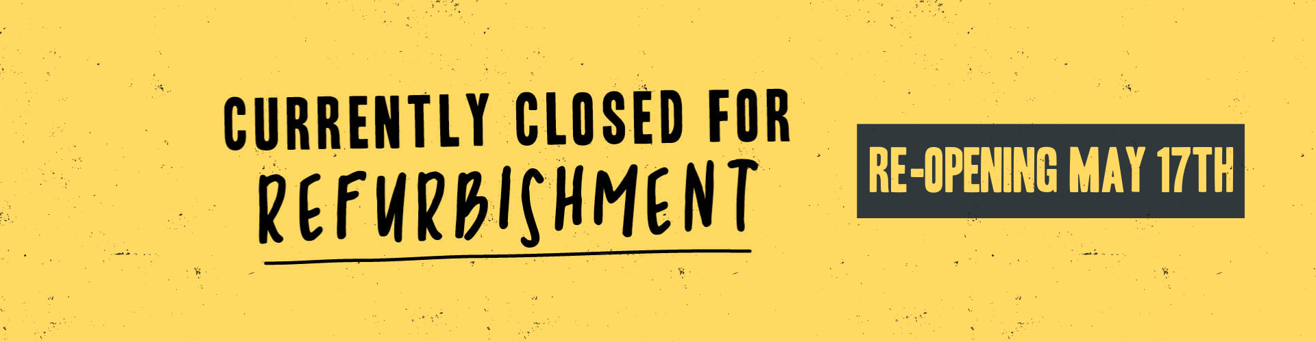 We are currently closed for refurbishment and will re-open on May 17th