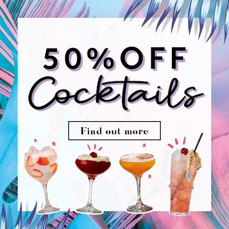 50% Off Cocktails. Find out more