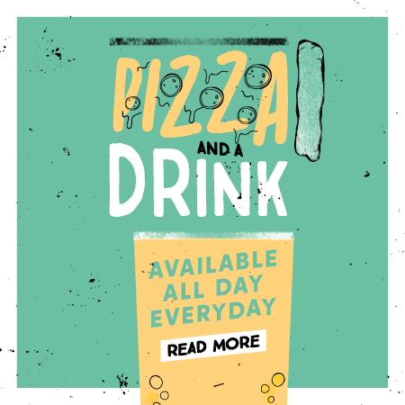 Pizza and a drink deal all day every day! Find out more.