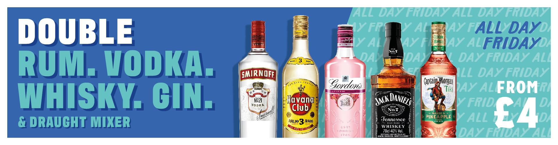 Double rum, vodka, whisky or gin and mixer for just £4. Available all day Friday.